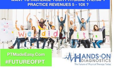 WOULD YOU LIKE TO INCREASE YOUR PHYSICAL THERAPY PRACTICE REVENUES 5-10X?