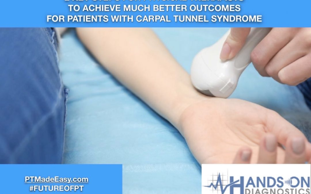 2 Key Steps for Physical Therapists to Achieve Much Better Outcomes For Patients with Carpal Tunnel Syndrome